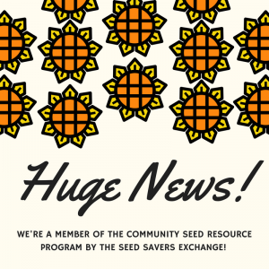Huge News! We're a member of the Community Seed Resource Program by the Seed Savers Exchange.